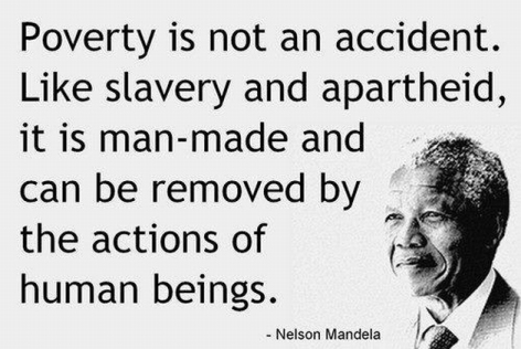 nelson-mandela-poverty-is-not-an-accident-like-slavery-and-apartheid-it-is-man-made-and-can-be-removed-by-the-actions-of-human-beings